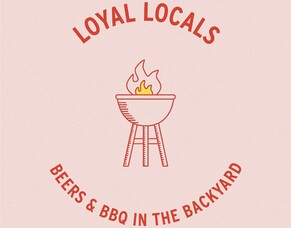 Loyal Locals Beers & BBQ in the Backyard!